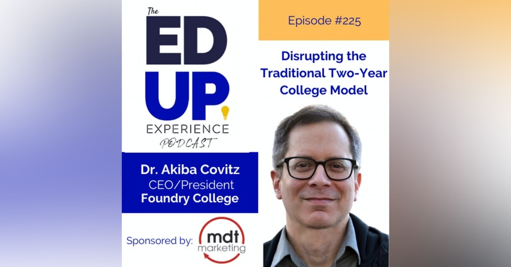 225: Disrupting the Traditional 2-Year College Model - with Akiba Covitz, CEO, Foundry College