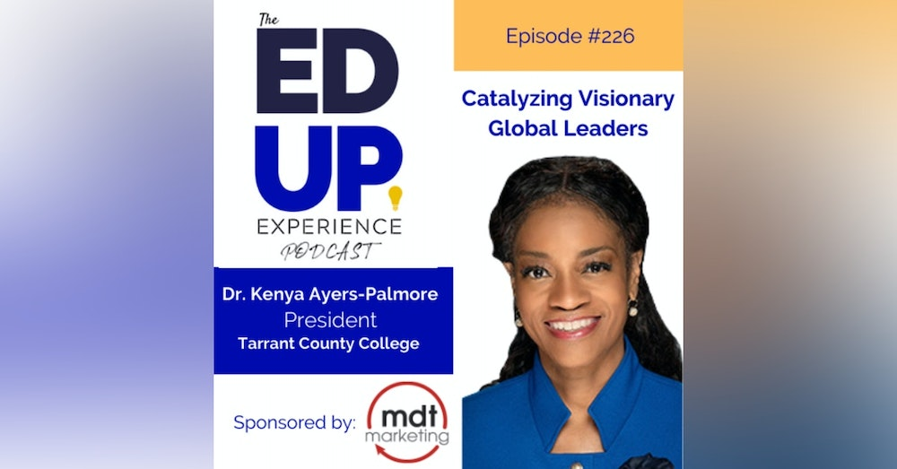 226: Catalyzing Visionary Global Leaders - with Dr. Kenya Ayers-Palmore, President, Tarrant County College