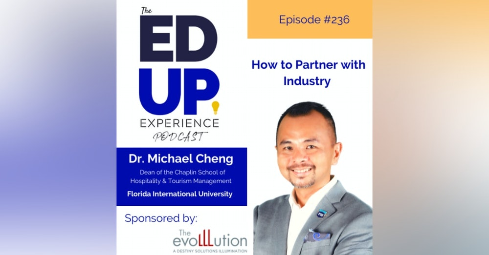 236: How to Partner with Industry - with Dr. Michael Cheng, Dean of the Chaplin School of Hospitality & Tourism Management, Florida International University