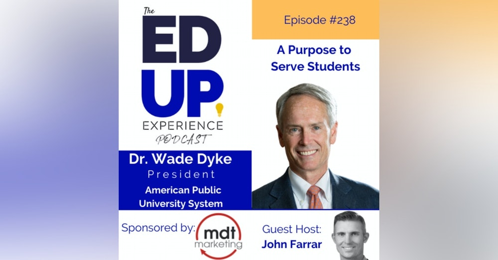238: A Purpose to Serve Students - with Dr. Wade Dyke, President, The American Public University System (APUS)