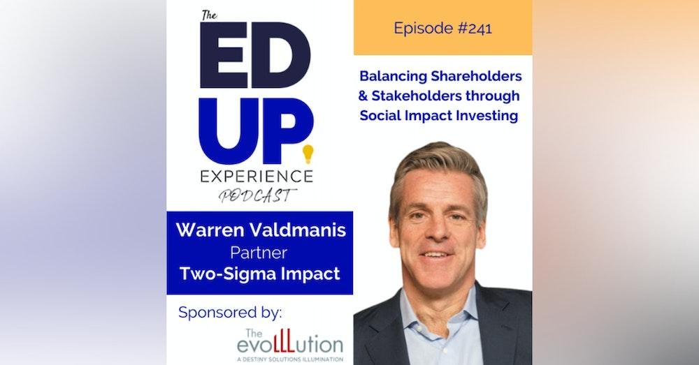 241: Balancing Shareholders & Stakeholders through Social Impact Investing - with Warren Valdmanis, Partner, Two Sigma Impact