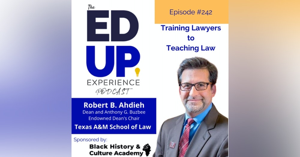 242: Training Lawyers to Teaching Law - with Robert B. Ahdieh, Dean & Endowed Dean's Chair, Texas A&M University School of Law