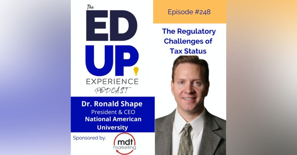248: The Regulatory Challenges of Tax Status - with Dr. Ronald L. Shape, President, National American University