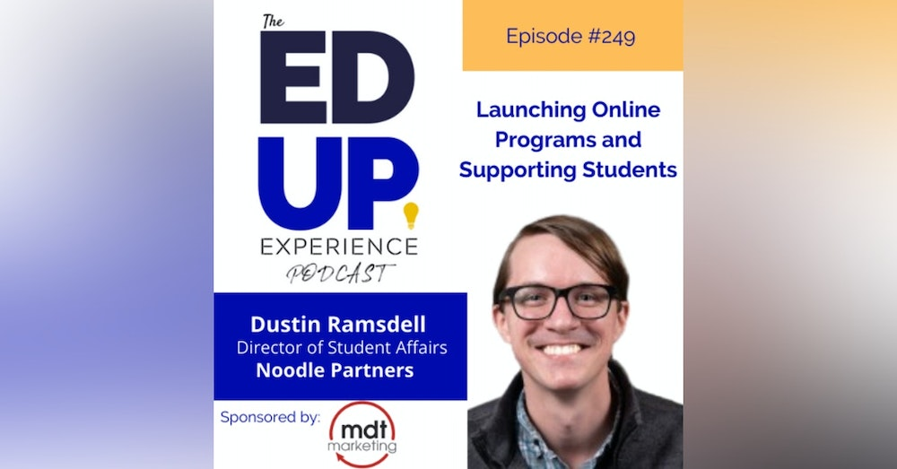 249: Launching Online Programs and Supporting Students - with Dustin Ramsdell, Sr. Director of Student Affairs, Noodle Partners