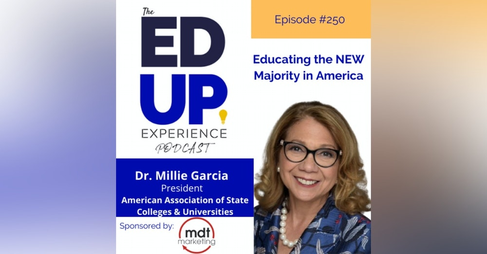 250: Educating the NEW Majority in America - with Dr. Mildred Garcia, President, AASCU