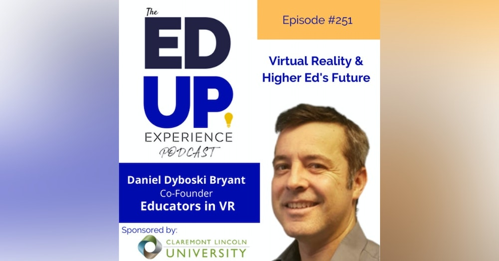 251: Virtual Reality & Higher Ed's Future - with Daniel Dyboski Bryant, Co-Founder, Educators in VR