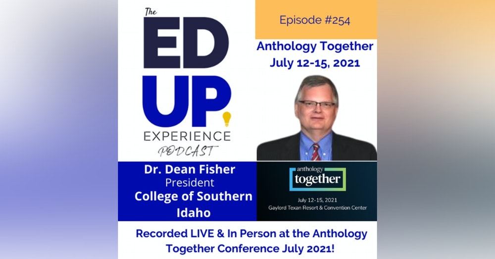 254: Live & In Person from the Anthology Together Conference July 2021 - with Dr. Dean Fisher, President, College of Southern Idaho