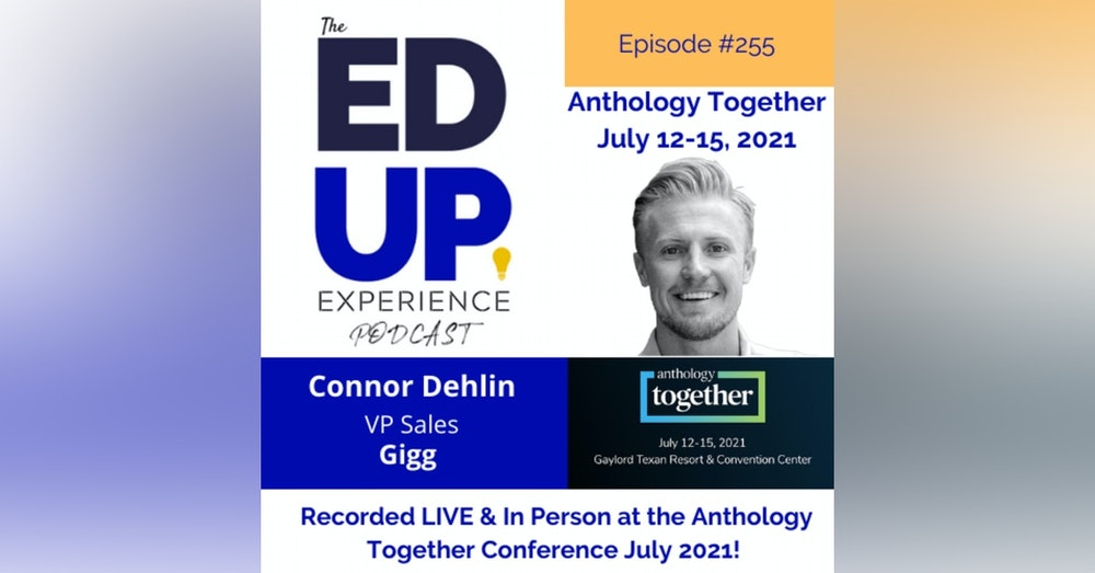 255: Live & In Person from the Anthology Together Conference July 2021 - with Connor Dehlin, VP Sales, Gigg