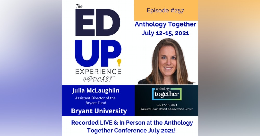 257: Live & In Person from the Anthology Together Conference July 2021 - with Julia McLaughlin, Assistant Director of the Bryant Fund, Bryant University