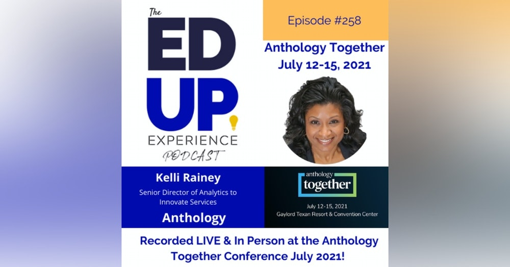 258: Live & In Person from the Anthology Together Conference July 2021 - with Kelli Rainey, Senior Director of Analytics to Innovate Services, Anthology