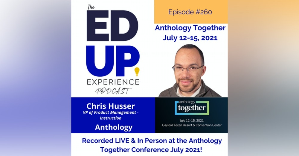 260: Live & In Person from the Anthology Together Conference July 2021 - with Chris Husser, VP of Product Management - Instruction, Anthology