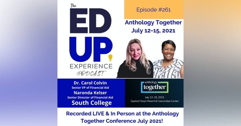 261: Live & In Person from the Anthology Together Conference July 2021 - with Dr. Carol Colvin, Senior VP of Financial Aid & Naronda Kelser, Senior Director of Financial Aid, South College