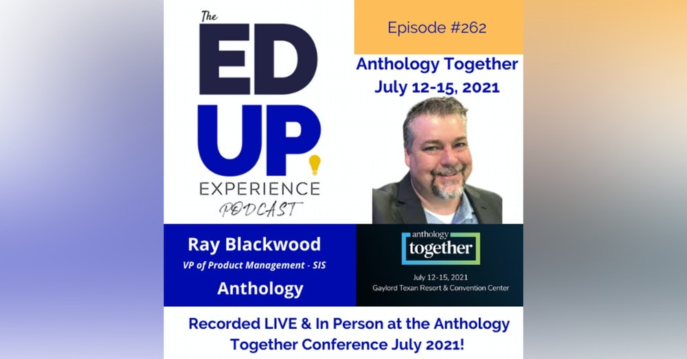 262: Live & In Person from the Anthology Together Conference July 2021 - with Ray Blackwood, VP, Product Management - SIS, Anthology
