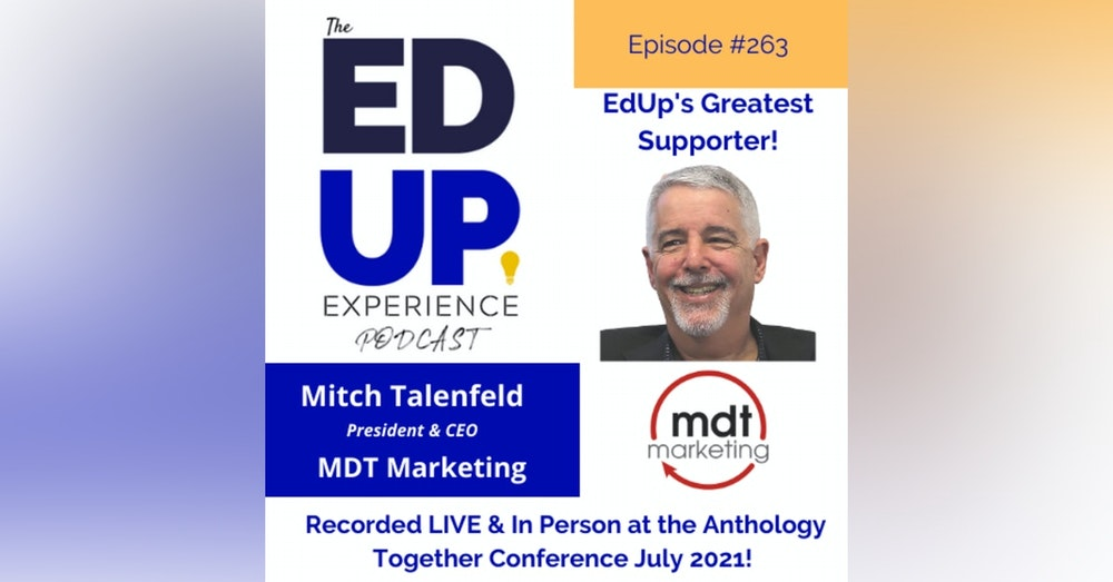 263: A VERY SPECIAL Live & In Person Episode from the Anthology Together Conference July 2021 - with Mitch Talenfeld, President & CEO, MDT Marketing