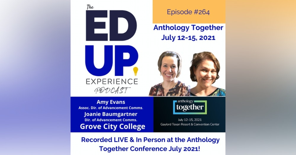 264: Live & In Person from the Anthology Together Conference July 2021 - with Amy Evans, Assoc. Dir. of Advancement Comms. & Joanie Baumgartner, Dir. of Advancement Comms., Grove City College