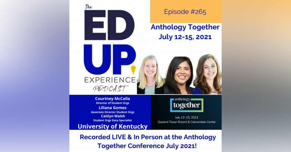 265: Live & In Person from the Anthology Together Conference July 2021 - with The Student Organizations and Activities Team, University of Kentucky