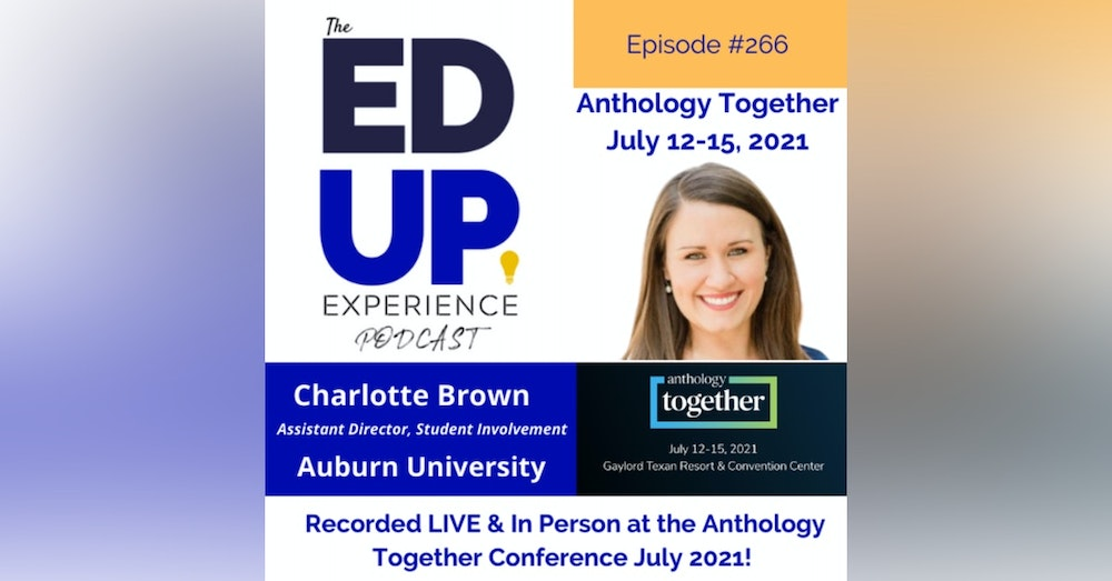 266: Live & In Person from the Anthology Together Conference July 2021 - with Charlotte Brown, Assistant Director, Student Involvement, Auburn University