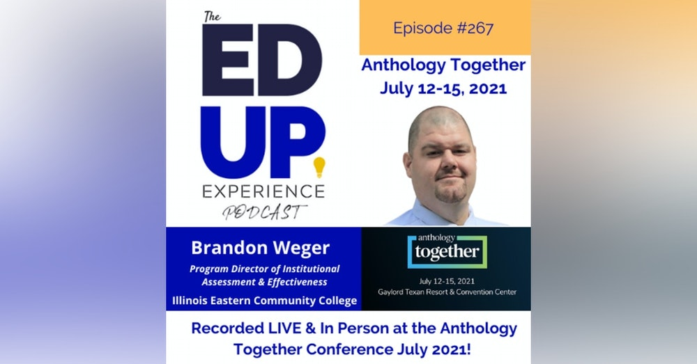 267: Live & In Person from the Anthology Together Conference July 2021 - with Brandon Weger, Program Director of Institutional Assessment & Effectiveness, Illinois Eastern Community College