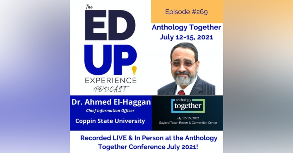 269: Live & In Person from the Anthology Together Conference July 2021 - with Dr. Ahmed El-Haggan, Chief Information Officer, Coppin State University
