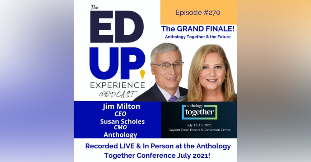 270: The GRAND FINALE Episode Live & In Person from the Anthology Together Conference July 2021 - with Jim Milton, CEO & Susan Scholes, CMO, Anthology