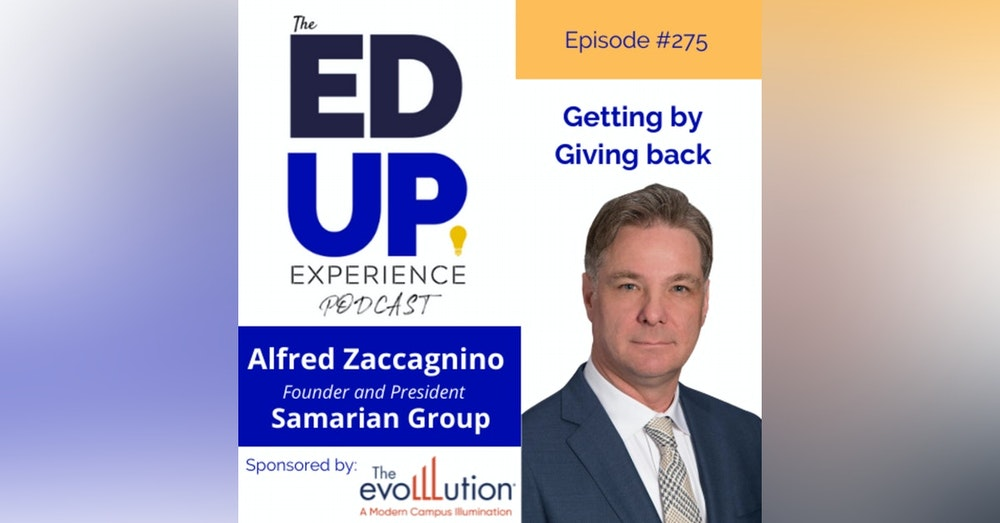 275: Getting by Giving Back - with Alfred Zaccagnino, Founder and President of the Samarian Group