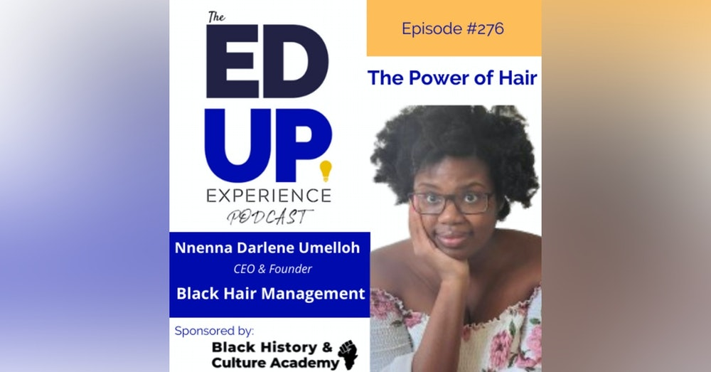 276: The Power of Hair - with Nnenna Darlene Umelloh, CEO & Founder, Black Hair Management