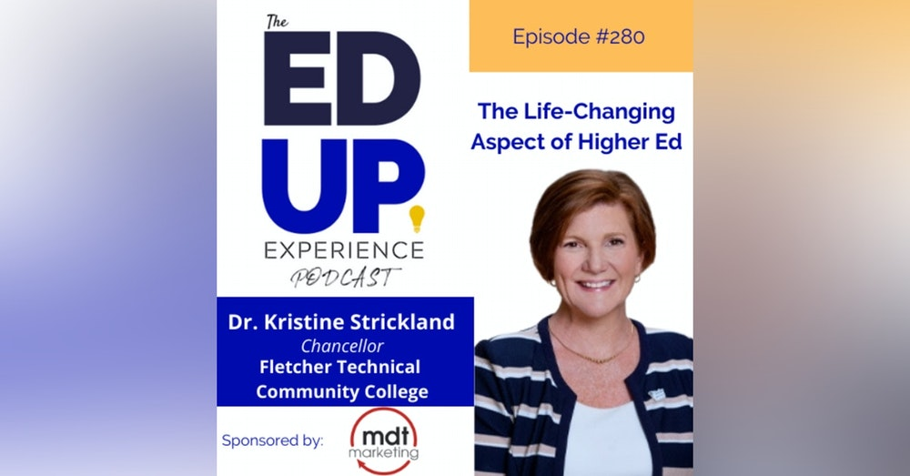 280: The Life-Changing Aspect of Higher Ed - with Dr. Kristine H. Strickland, Chancellor, Fletcher Technical Community College
