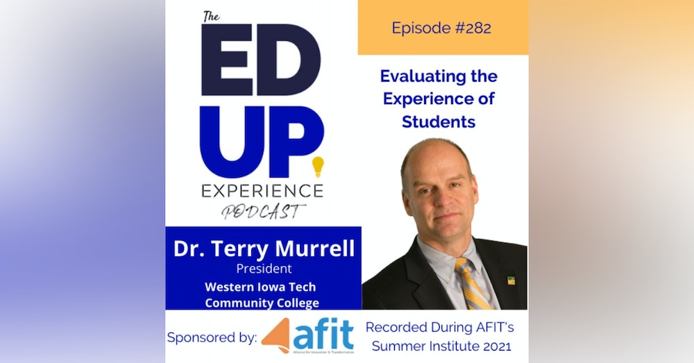 282: Evaluating the Experience of Students - with Dr. Terry Murrell, President, Western Iowa Tech Community College