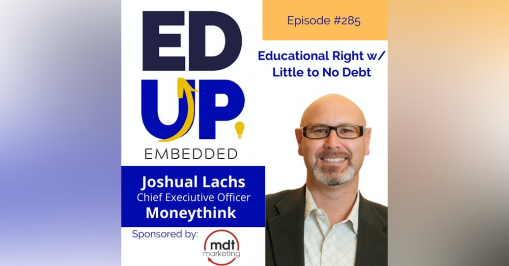 285: Educational Right w/ Little to No Debt - with Joshua Lachs, CEO, Moneythink