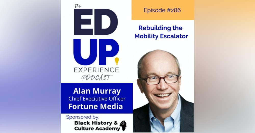 286: Rebuilding the Mobility Escalator - with Alan Murray, CEO, FORTUNE MEDIA