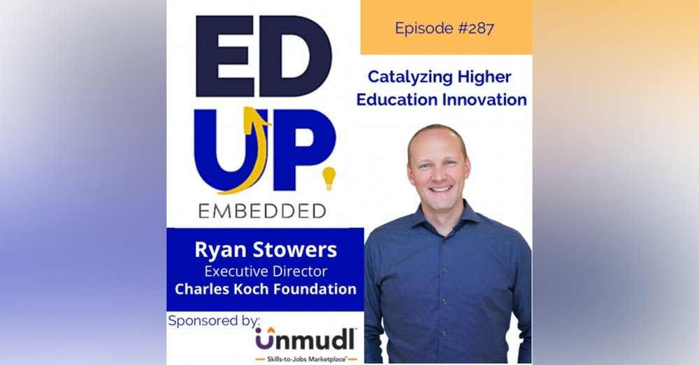 287: Catalyzing Higher Education Innovation - with Ryan Stowers, Executive Director, Charles Koch Foundation