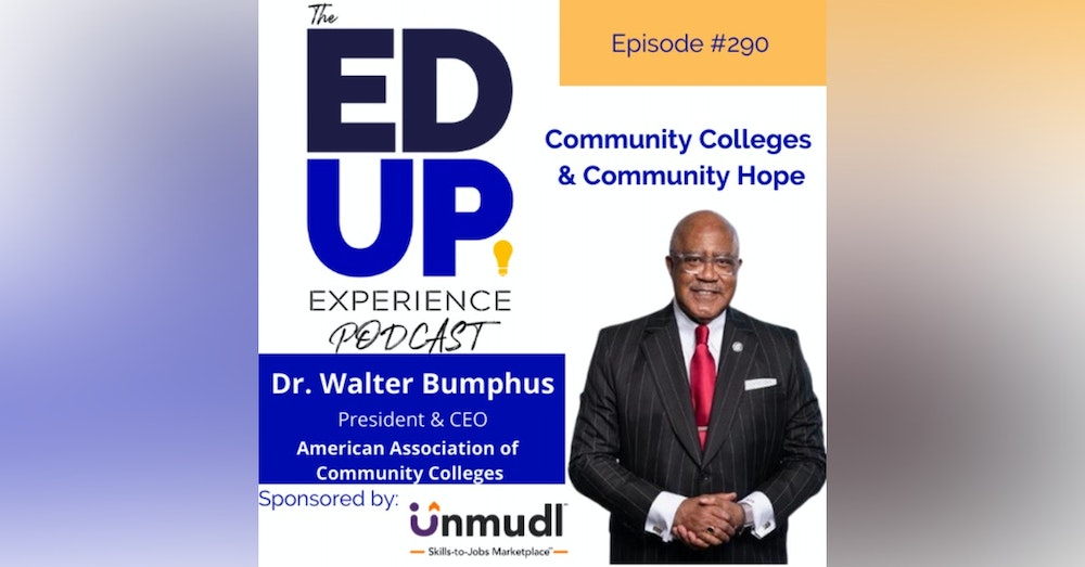 290: Community Colleges and Community Hope - with Dr. Walter G. Bumphus, President & CEO, American Association of Community Colleges