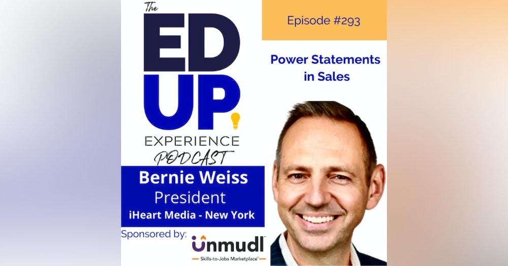 293: Power Statements in Sales - with Bernie Weiss, President, iHeartMedia - New York