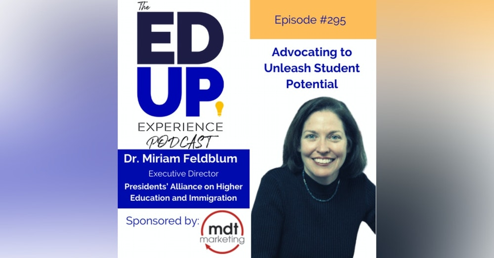 295: Advocating to Unleash Student Potential - with Dr. Miriam Feldblum,Co-Founder & Executive Director, The Presidents' Alliance
