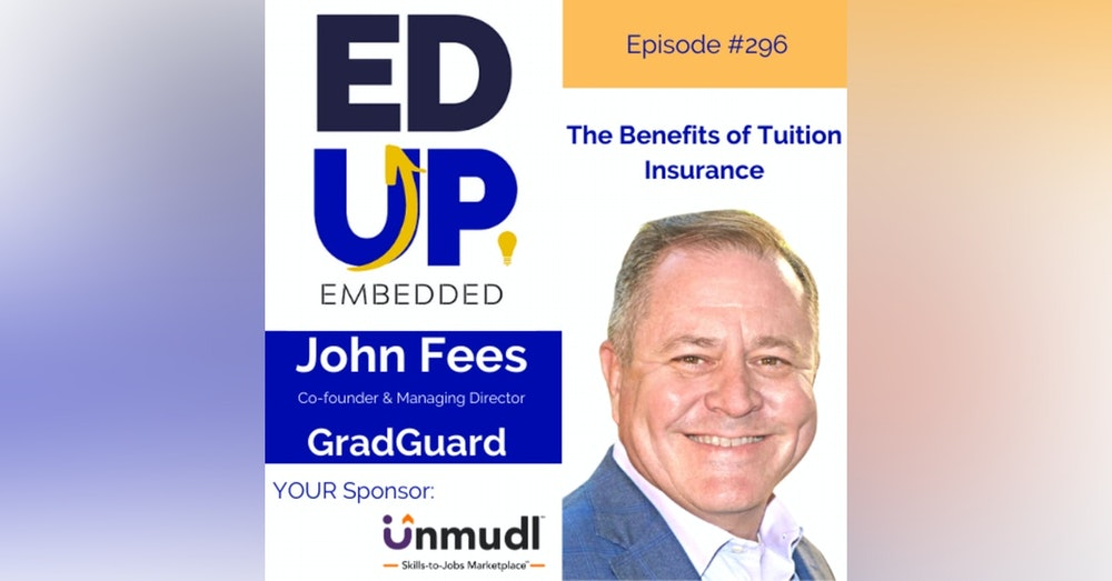 296: The Benefits of Tuition Insurance - with John Fees, Co-founder, & Managing Director, GradGuard