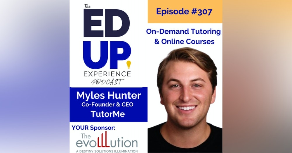 307: On-Demand Tutoring & Online Courses - Myles Hunter, Co-Founder & CEO, TutorMe