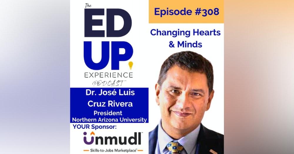 308: Changing Hearts & Minds - with Dr. José Luis Cruz Rivera, President, Northern Arizona University