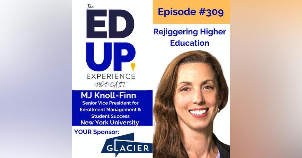 309: Rejiggering Higher Education - with MJ Knoll-Finn, Senior Vice President for Enrollment Management and Student Success at New York University