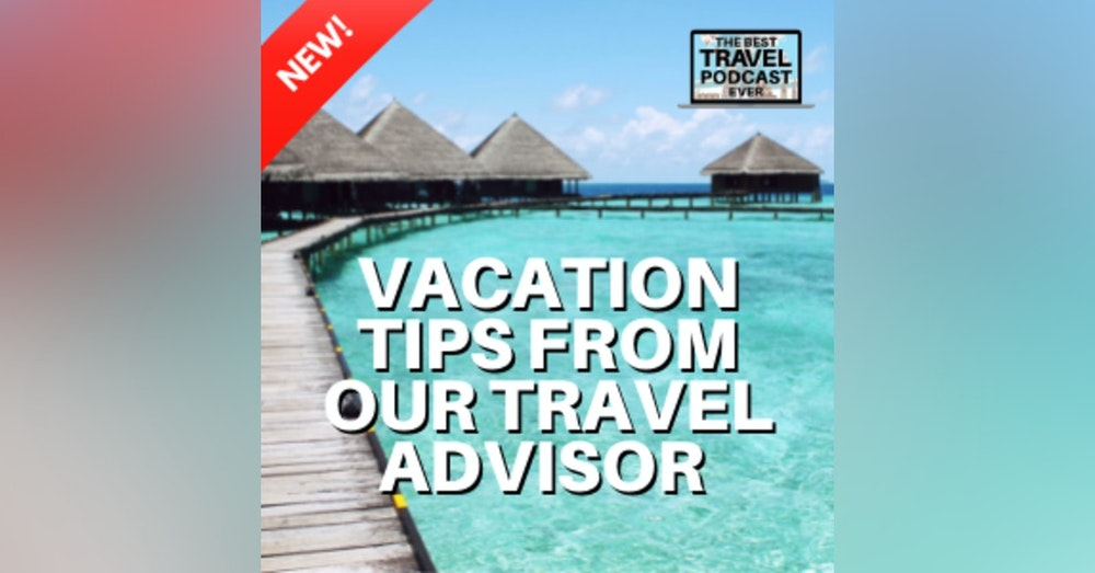 Tips from Laura Our Trusted Travel Advisor