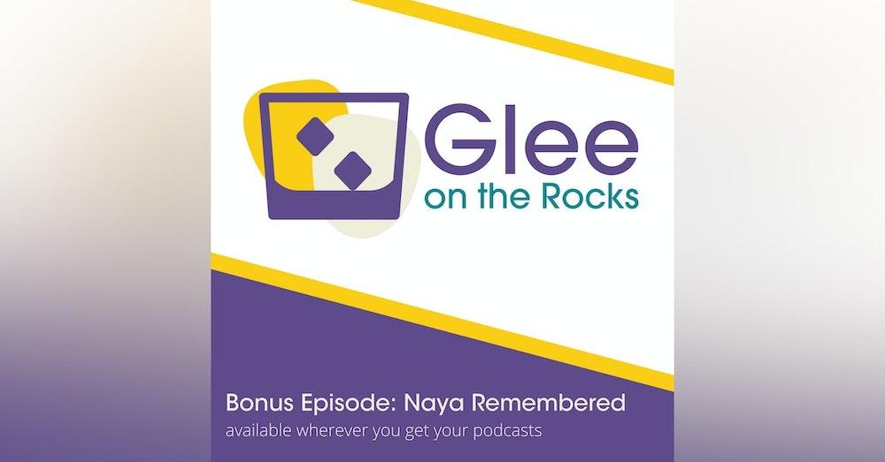 Bonus Episode: Naya Remembered