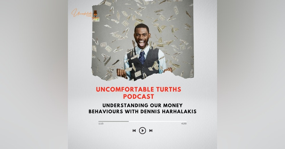 EP 20 - Understanding Our Money Behaviours with Dennis Harhalakis