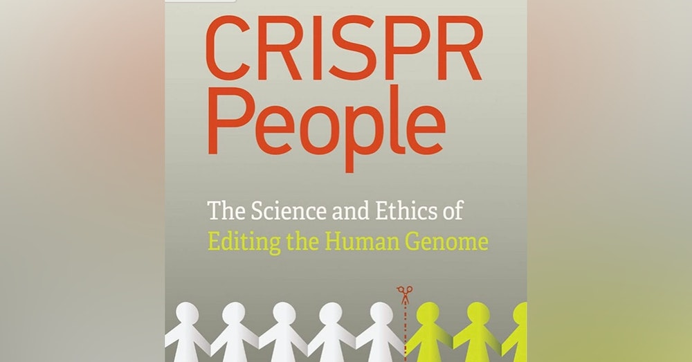 CRISPR People. The Science and Ethics of editing the Human Genome