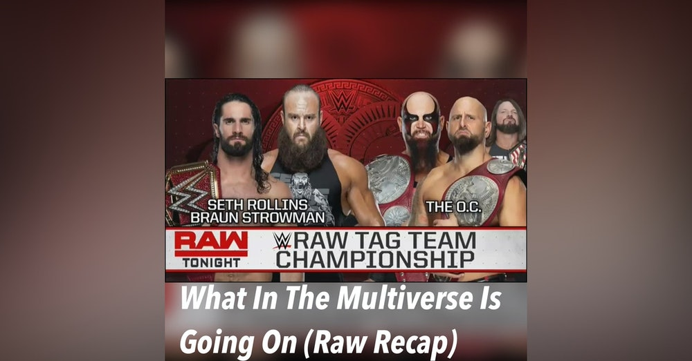 What In The Multiverse Is Going On!!! ( Raw Recap)