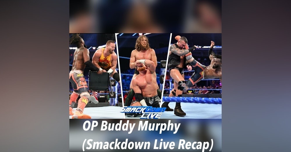 OP Buddy Murphy!!! (Smackdown Live Recap)