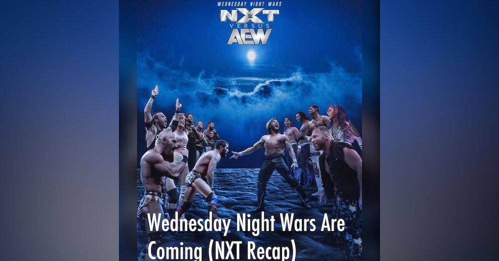 Wednesday Night Wars Are Coming!!! (NXT Recap)