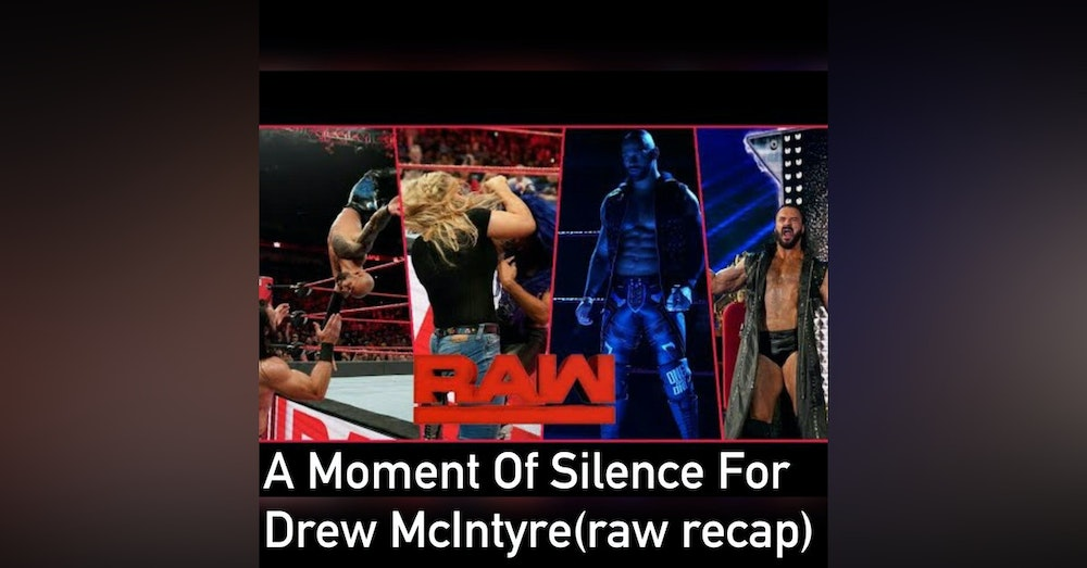 A Moment Of Silence For Drew McIntyre ( Raw Recap)