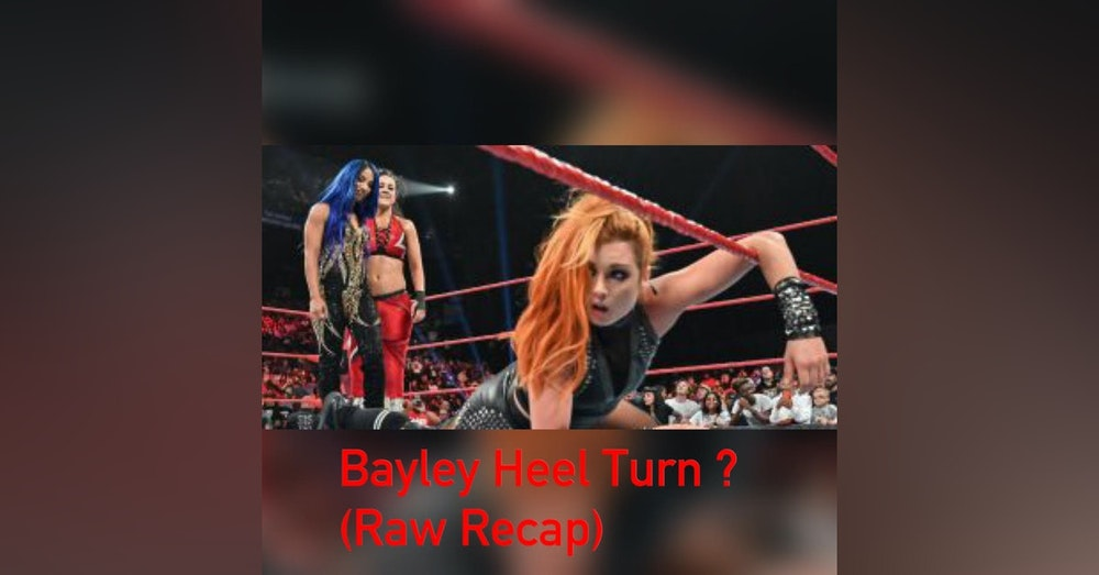 Bayley Heel Turn? (Raw Recap)