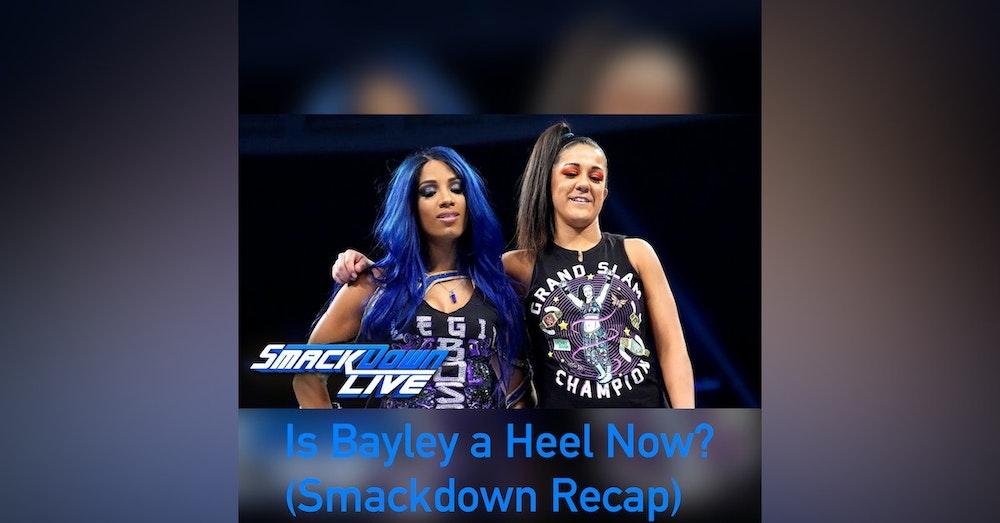 Is Bayley a Heel Now? ( Smackdown Live Recap)