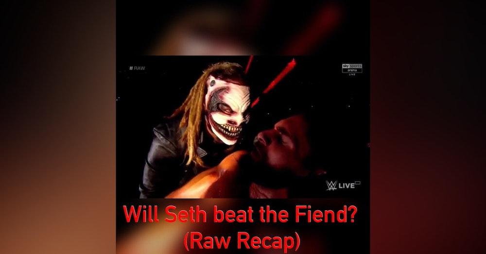Will Seth Beat The Fiend? ( Raw Recap)