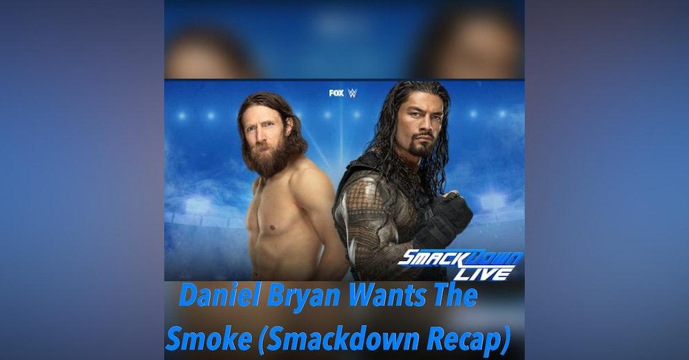 Daniel Bryan Wants The Smoke (Smackdown Weekly Recap)